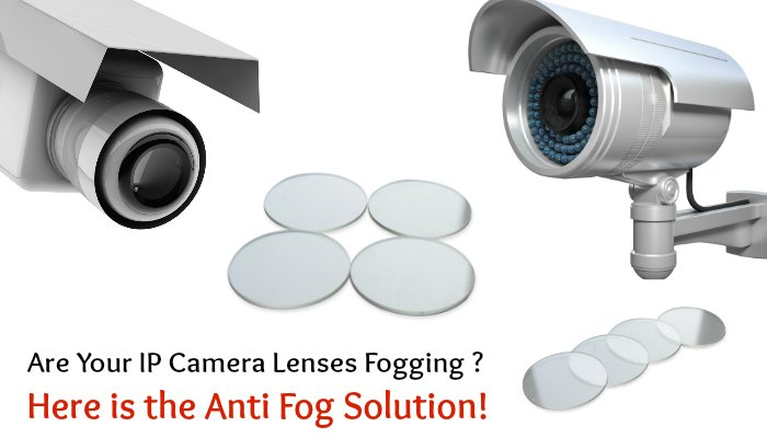 IP Camera Lenses Anti fog solution
